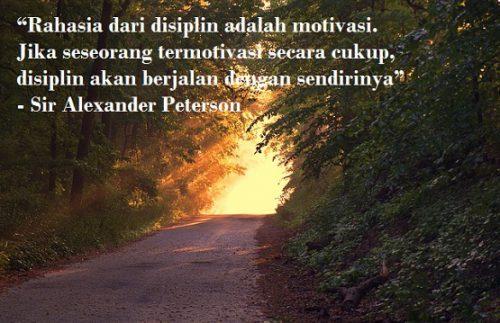 Rahasia Dari Disiplin Adalah Motivasi Jika Seseorang Termotivasi Secara Cukup Disiplin Akan Berjalan Dengan Sendirinya Sir Alexander Peterson